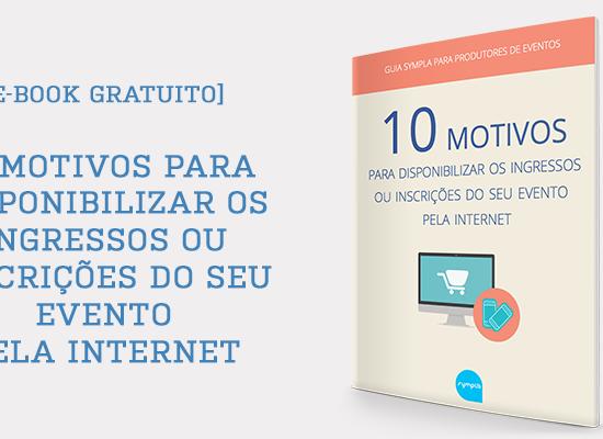 [Mini E-book] 10 motivos para vender os ingressos ou inscrições do seu evento pela internet
