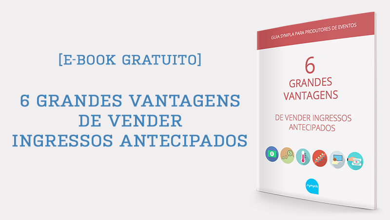 [Mini E-book] As 6 grandes vantagens de vender ingressos antecipados