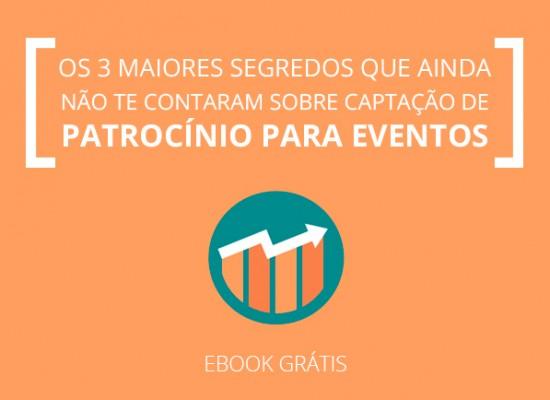 [E-book] Os 3 maiores segredos que ainda não te contaram sobre captação de patrocínio para eventos