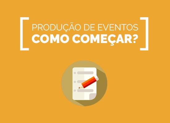 Produção de Eventos: Como Começar?